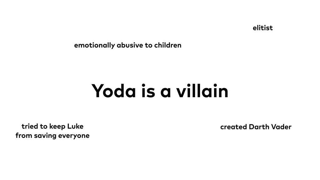 Yoda is a villain emotionally abusive to childr...