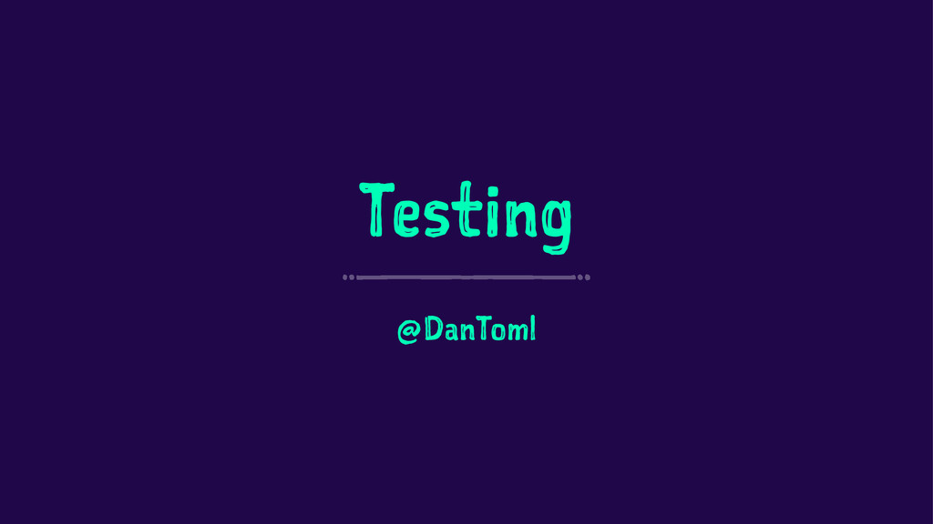 Testing @DanToml
