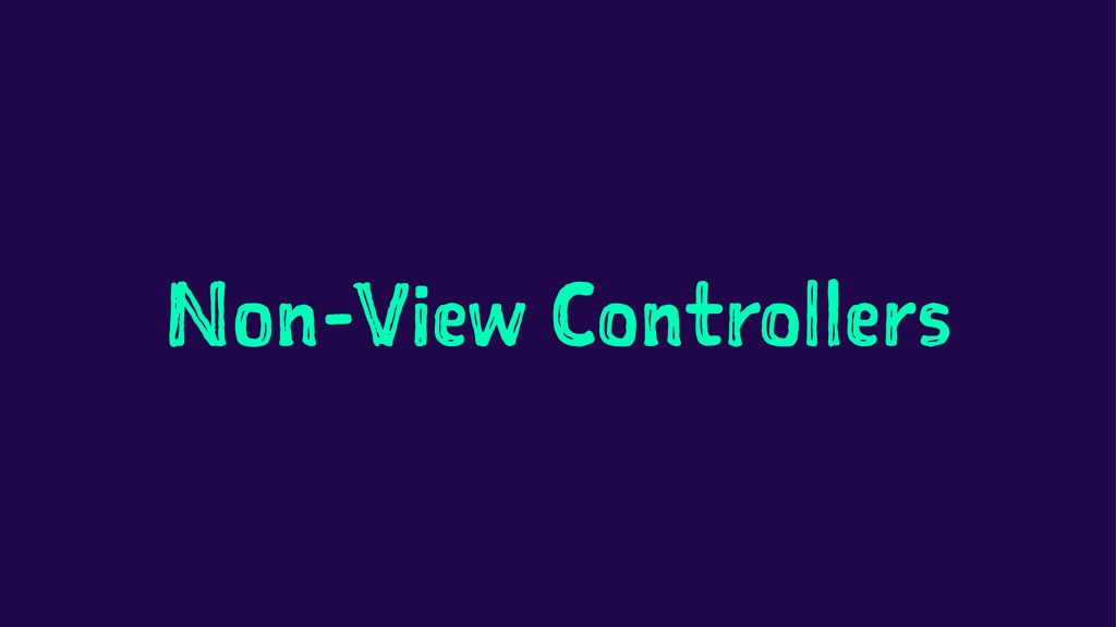 Non-View Controllers