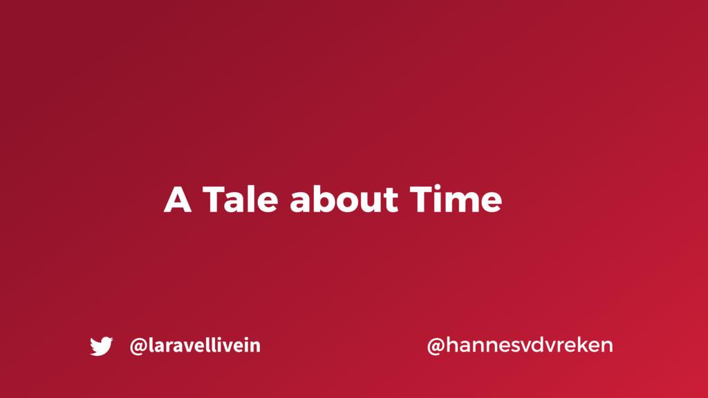 A Tale about Time @hannesvdvreken @laravellivein