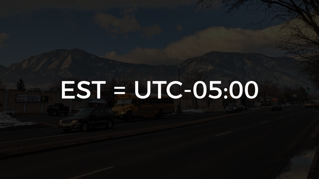 EST = UTC-05:00