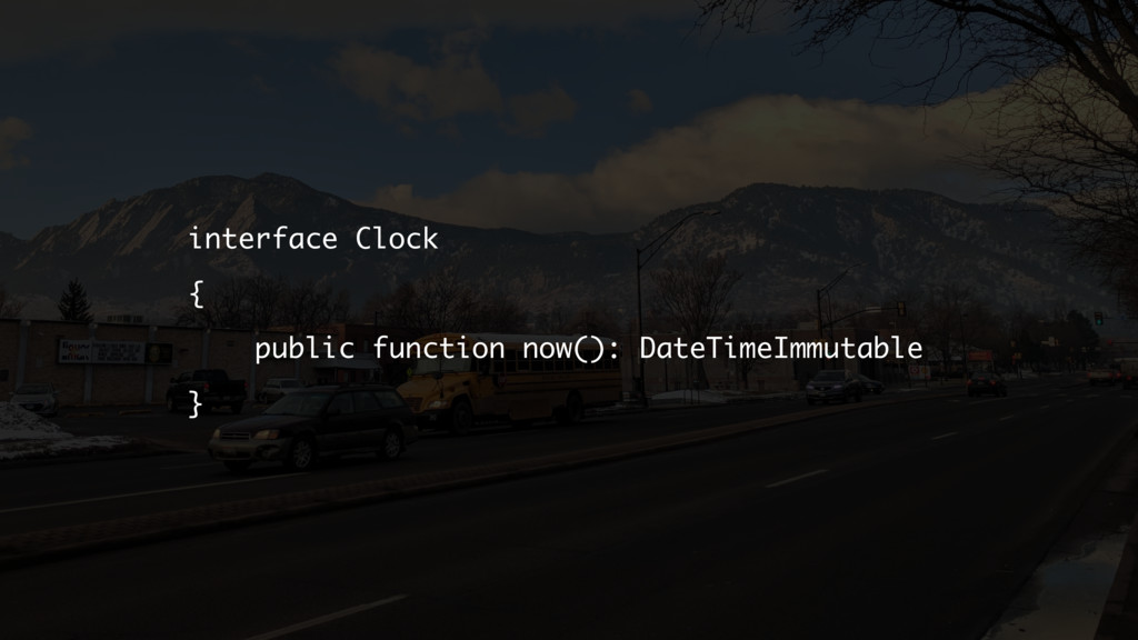 interface Clock { public function now(): DateTi...