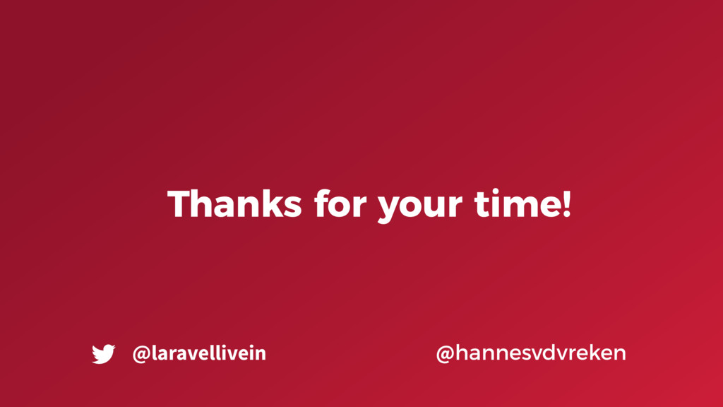 Thanks for your time! @hannesvdvreken @laravell...