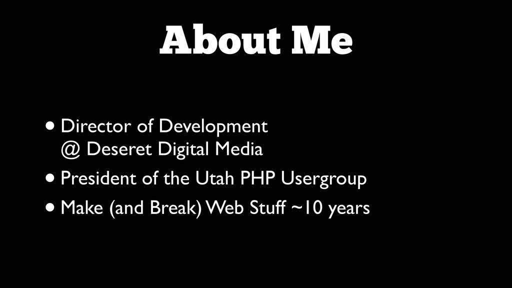 About Me •Director of Development @ Deseret Di...