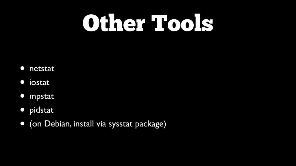 Other Tools • netstat  • iostat  • mpstat ...