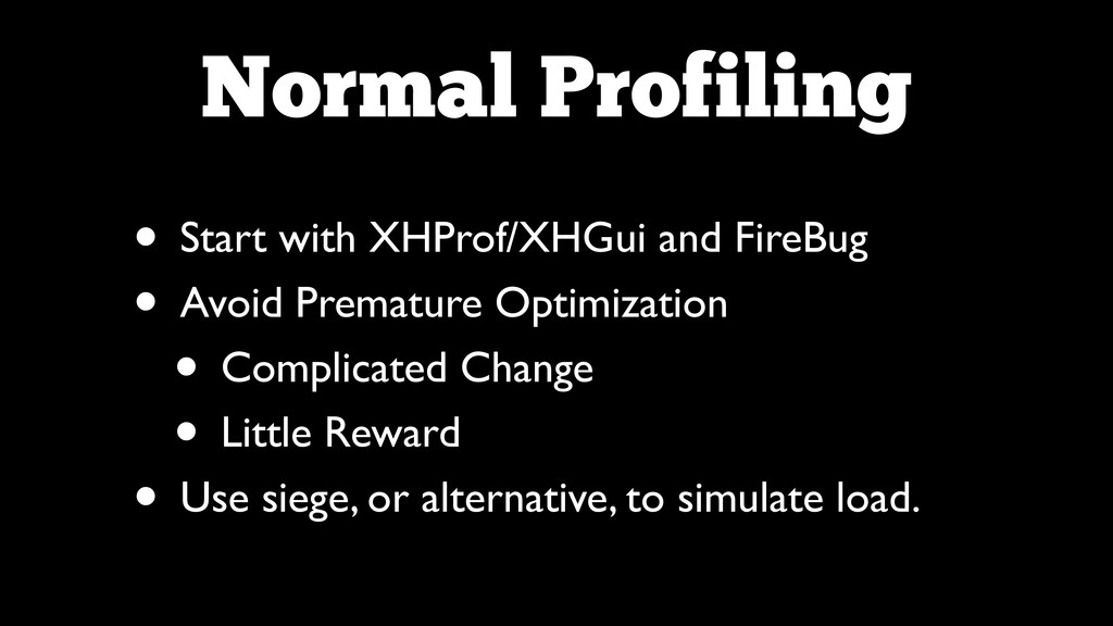 Normal Profiling • Start with XHProf/XHGui and ...