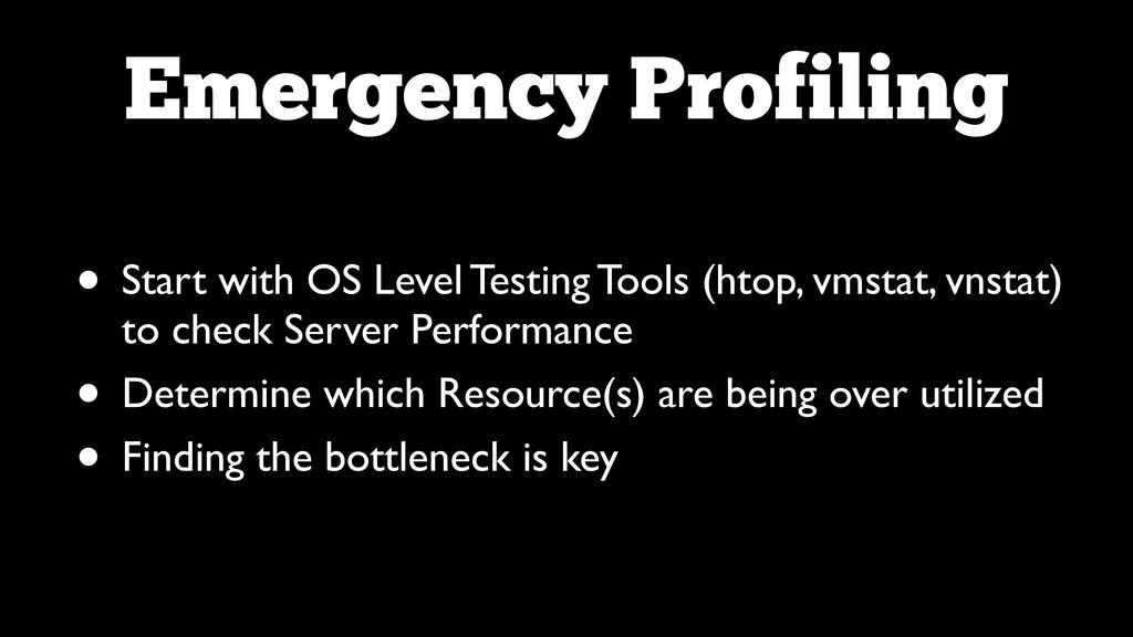Emergency Profiling • Start with OS Level Testi...