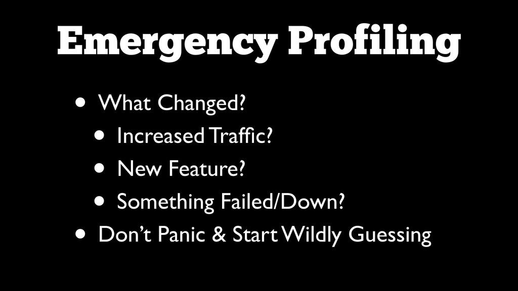 Emergency Profiling • What Changed?  • Increa...