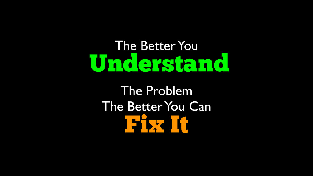 The Better You Understand The Problem The Be...