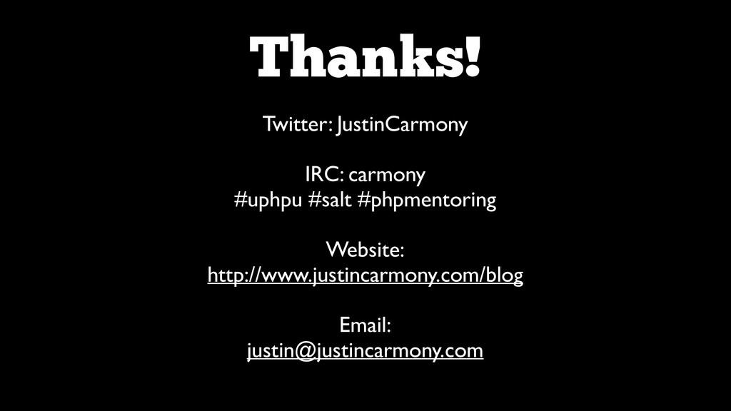 Thanks! Twitter: JustinCarmony  ! IRC: carmon...