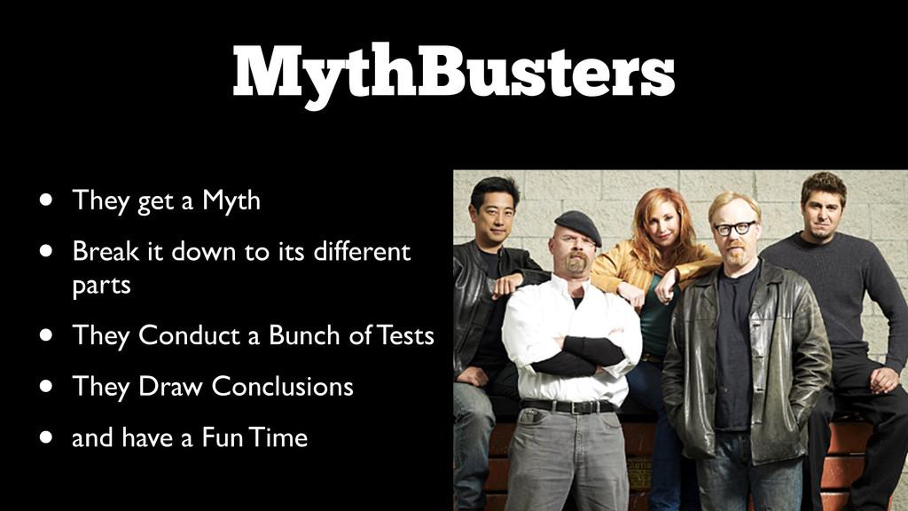 MythBusters • They get a Myth  • Break it dow...