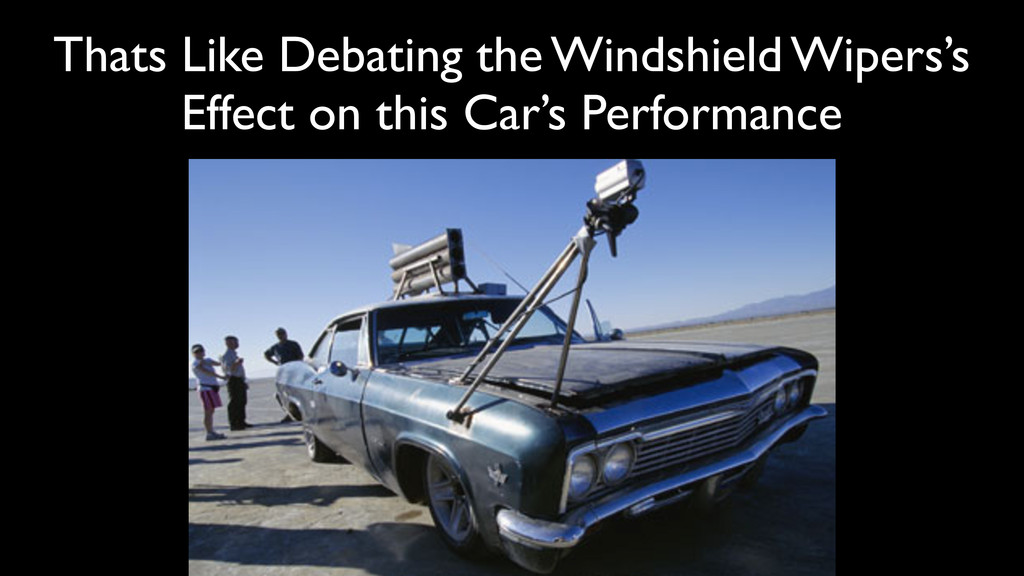 Thats Like Debating the Windshield Wipers's  ...