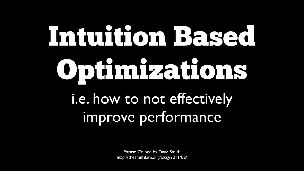 Intuition Based  Optimizations i.e. how to not...