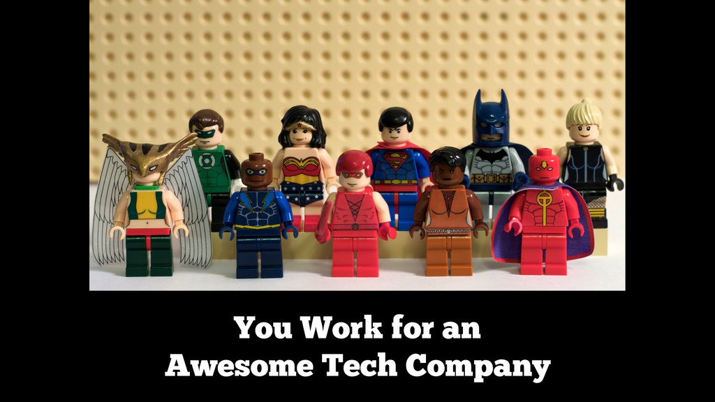 You Work for an Awesome Tech Company