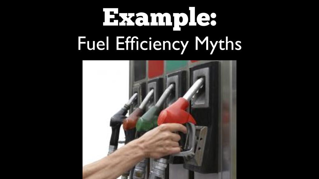 Example: Fuel Efficiency Myths