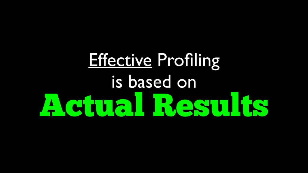 Effective Profiling is based on  Actual Results