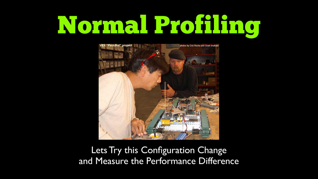 Normal Profiling Lets Try this Configuration Cha...