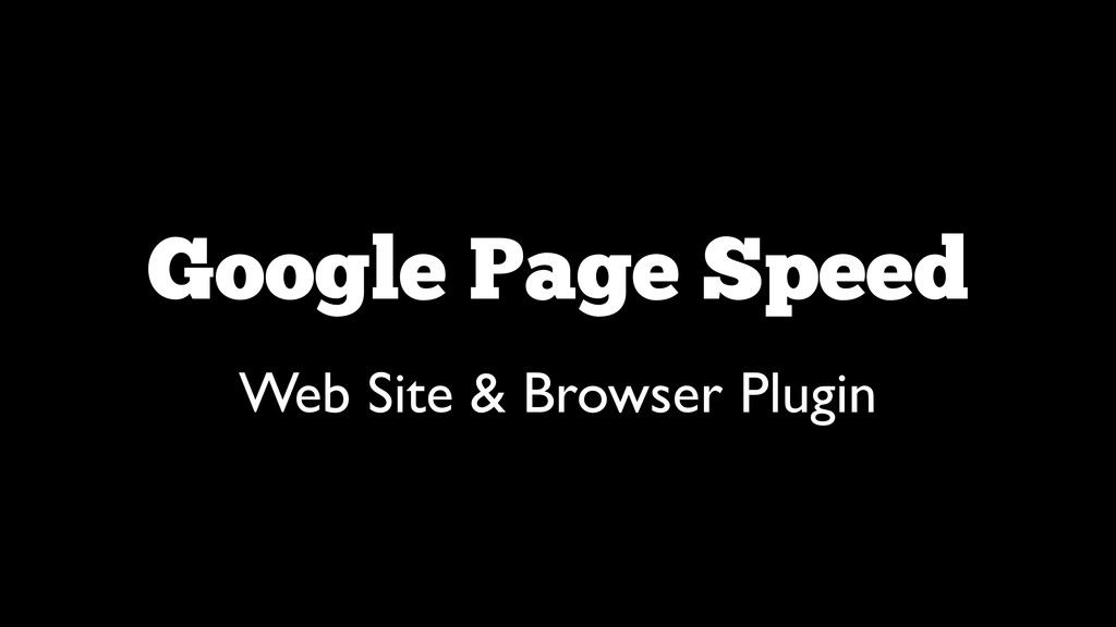 Google Page Speed Web Site & Browser Plugin
