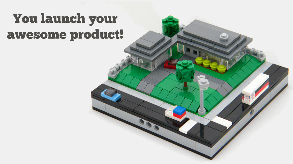You launch your awesome product!