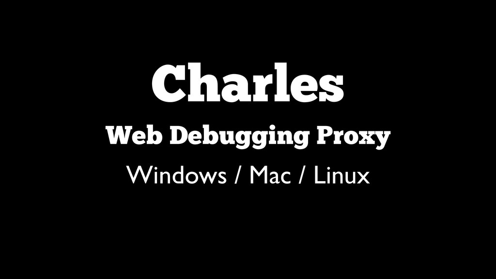 Charles Web Debugging Proxy Windows / Mac / Li...