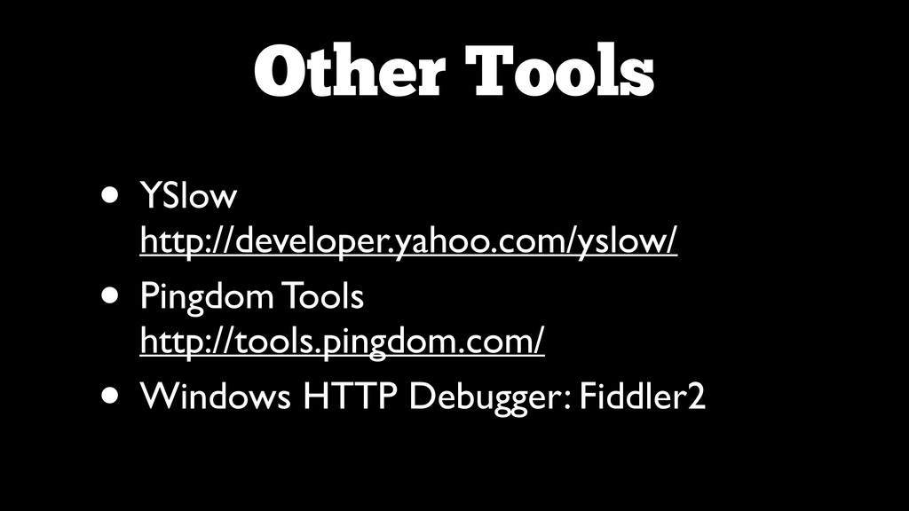 Other Tools • YSlow http://developer.yahoo.com...