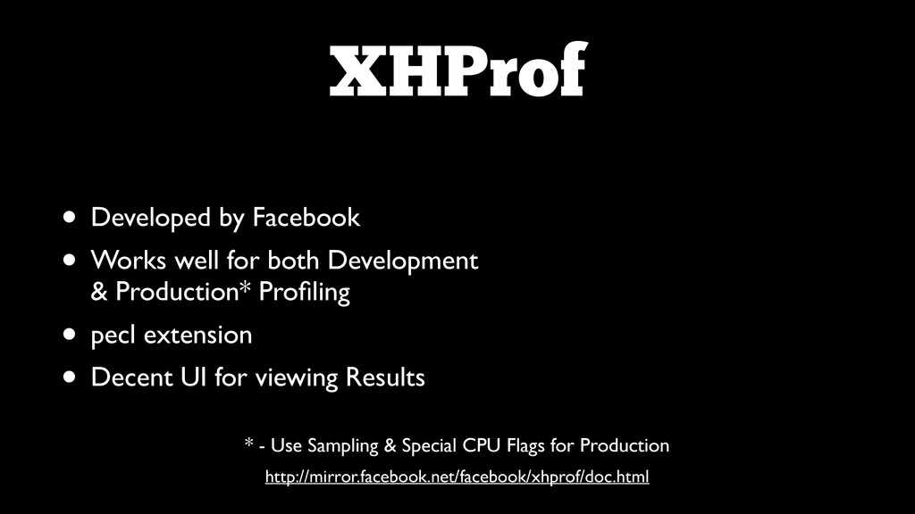 XHProf • Developed by Facebook  • Works well ...