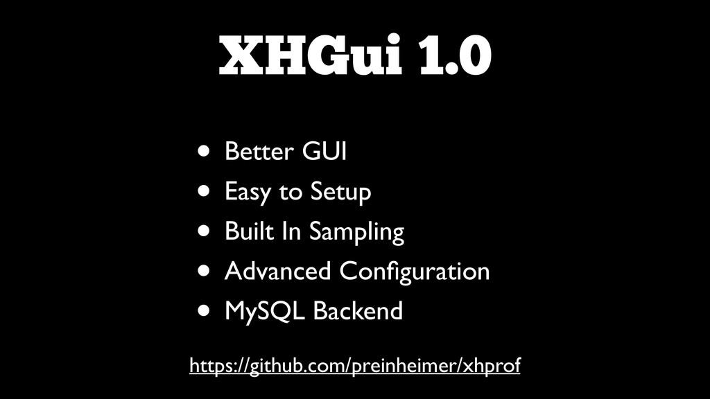 XHGui 1.0 • Better GUI  • Easy to Setup  • ...