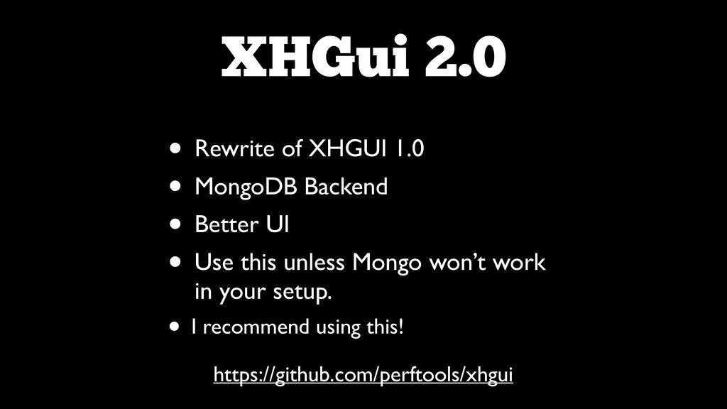 XHGui 2.0 • Rewrite of XHGUI 1.0  • MongoDB B...