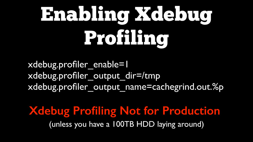 Enabling Xdebug Profiling xdebug.profiler_enable...