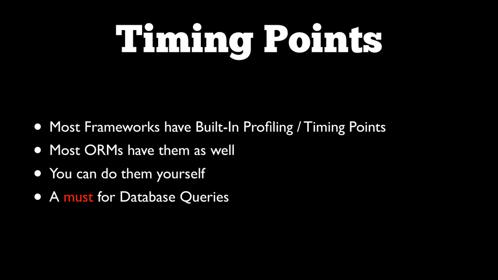 Timing Points • Most Frameworks have Built-In P...