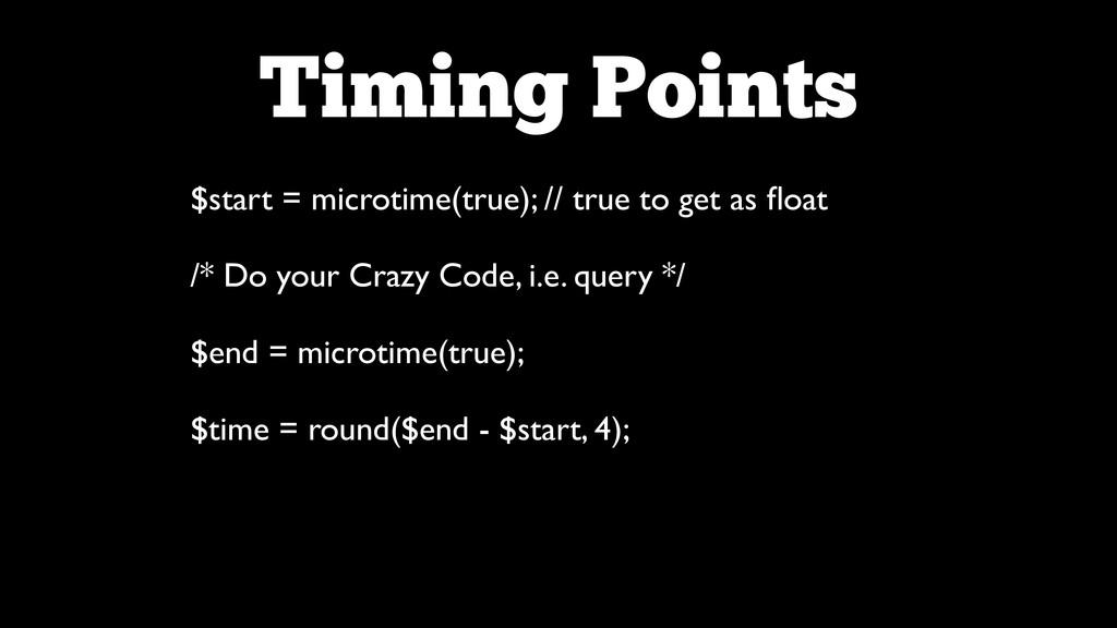 Timing Points $start = microtime(true); // true...