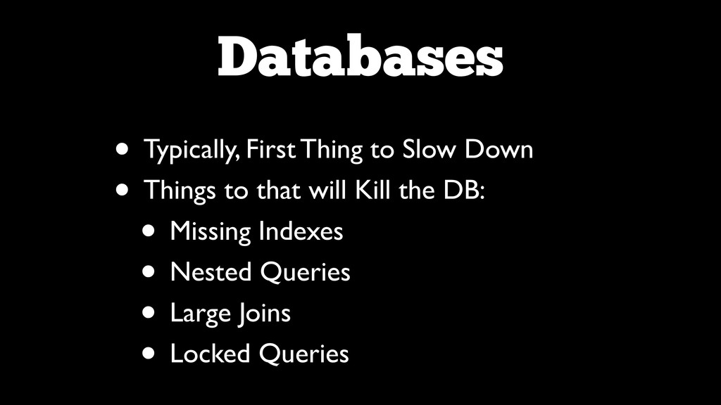 Databases • Typically, First Thing to Slow Down...