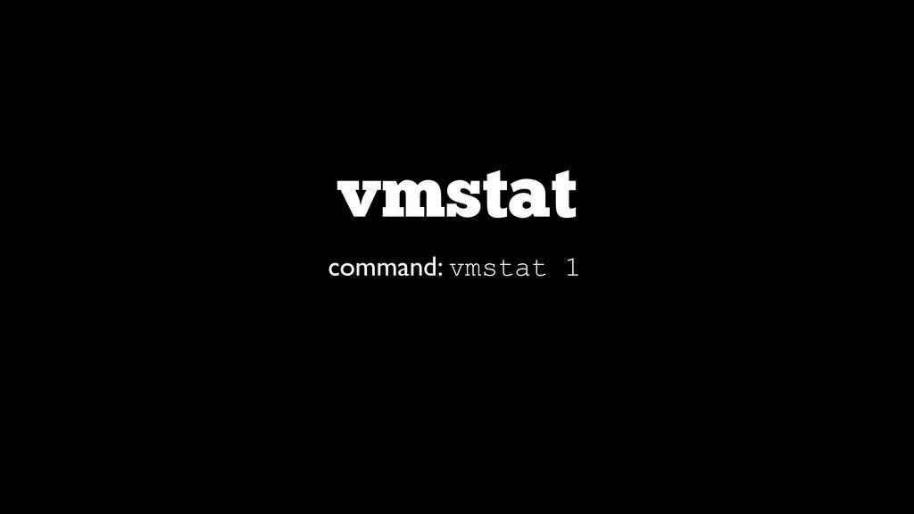 vmstat command: vmstat 1