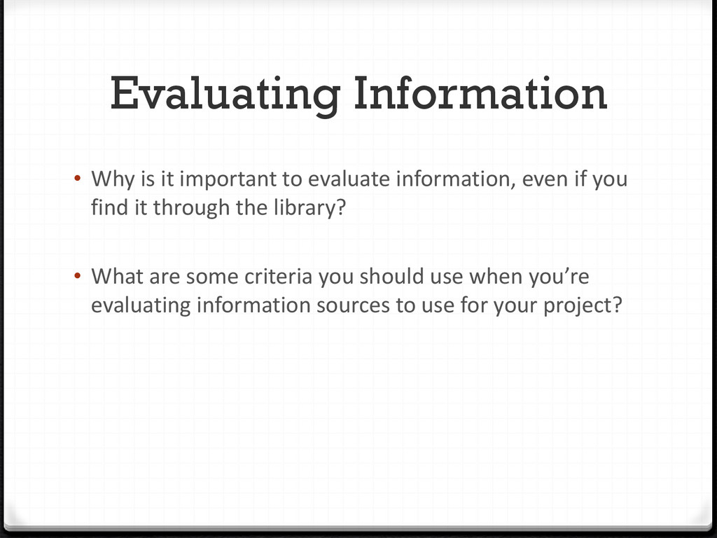 Evaluating Information • Why is it important to...