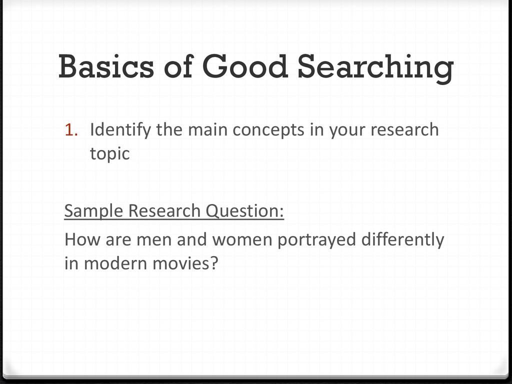 Basics of Good Searching 1. Identify the main c...