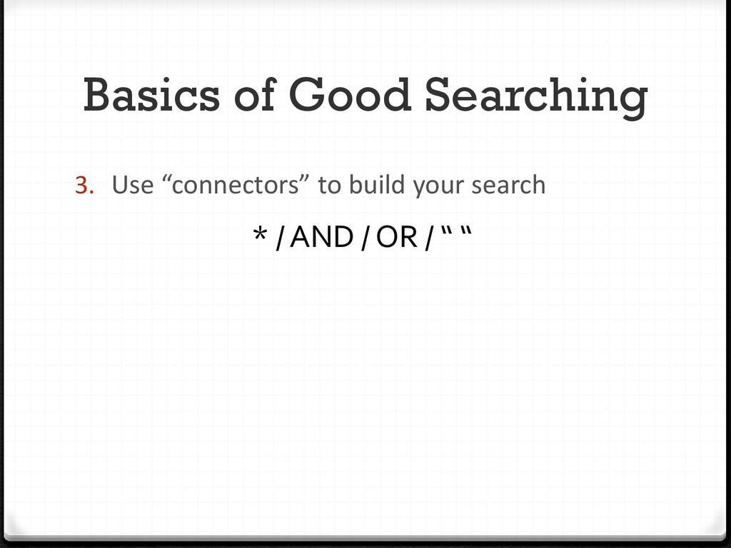 """Basics of Good Searching 3. Use """"connectors"""" to..."""