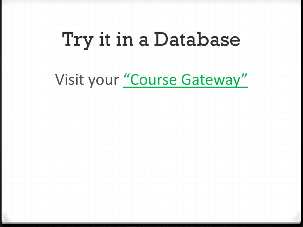 """Try it in a Database Visit your """"Course Gateway"""""""