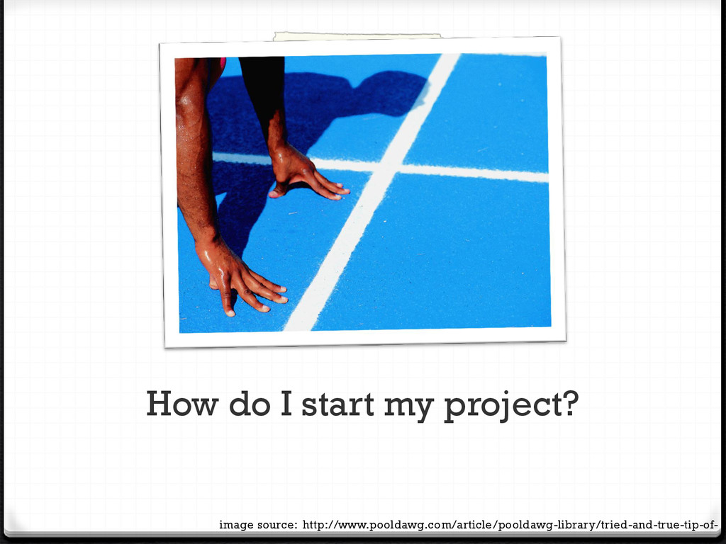 How do I start my project? image source: http:/...
