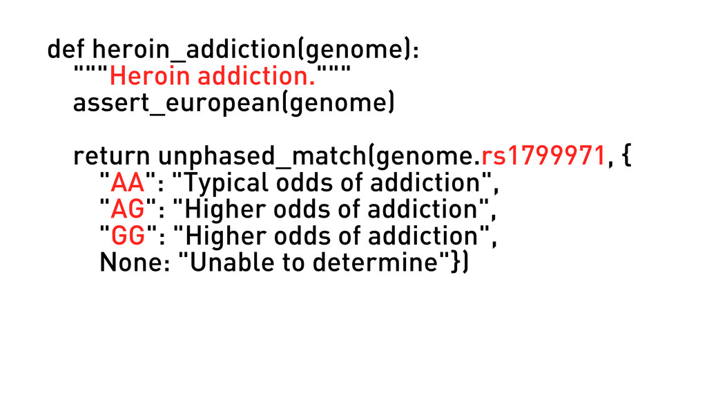 "def heroin_addiction(genome): """"""Heroin addicti..."
