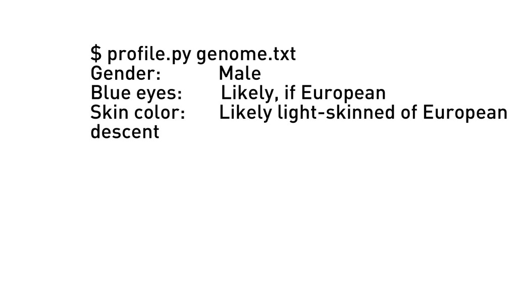 $ profile.py genome.txt Gender: Male Blue eyes:...