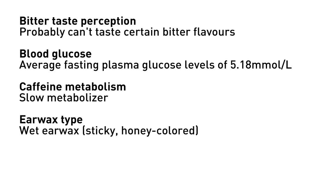 Bitter taste perception Probably can't taste ce...