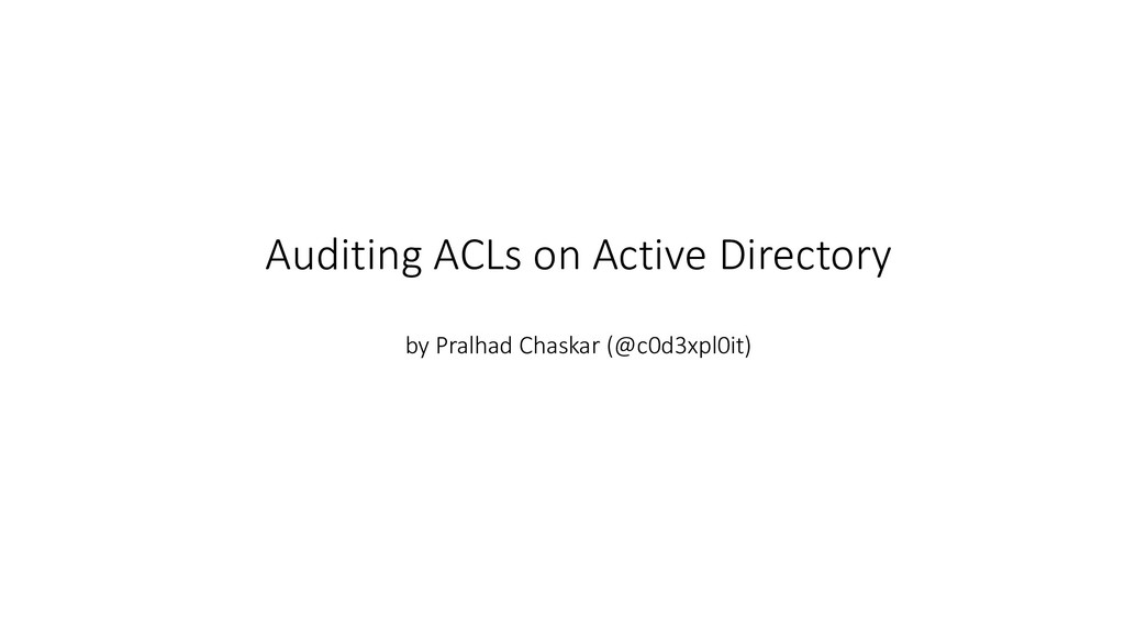 Auditing ACLs on Active Directory by Pralhad Ch...