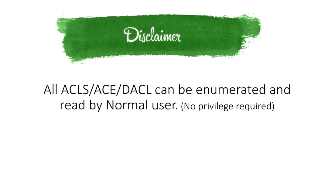All ACLS/ACE/DACL can be enumerated and read by...