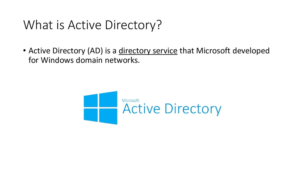 What is Active Directory? • Active Directory (A...