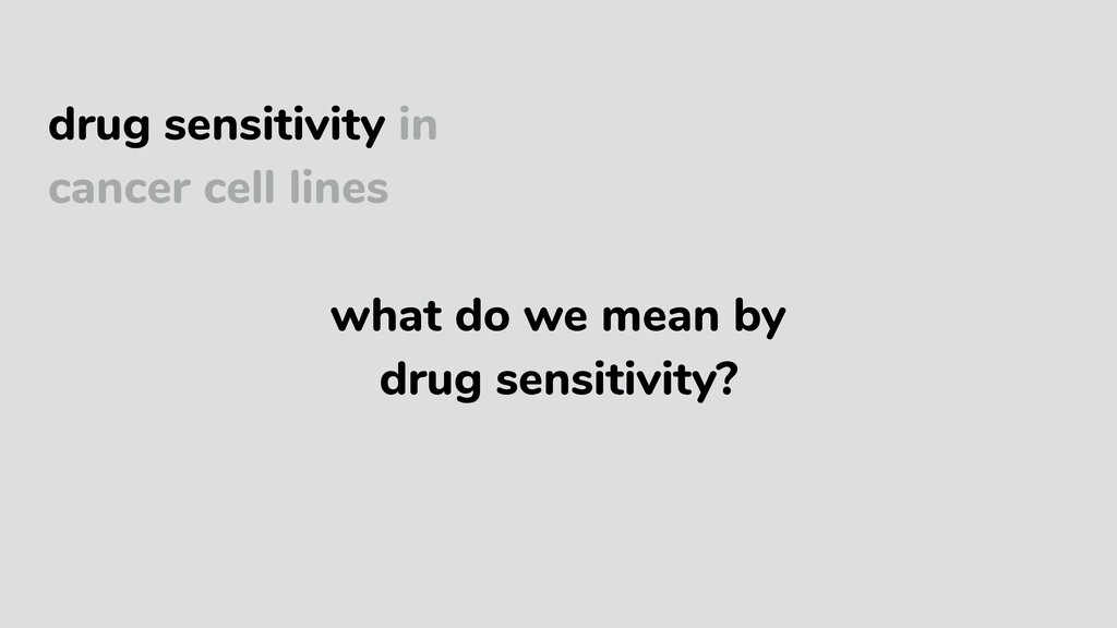 drug sensitivity in cancer cell lines what do w...
