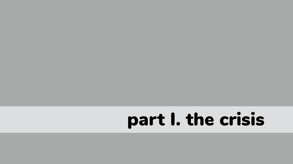 part I. the crisis