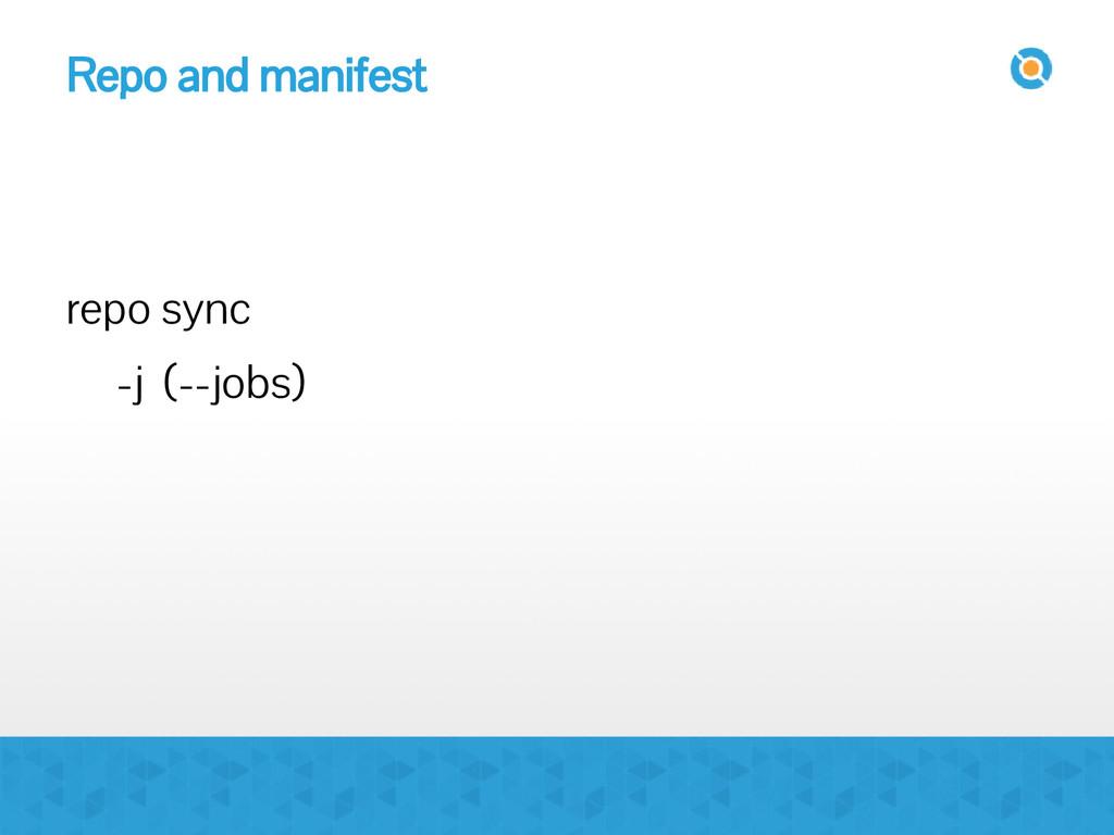 Repo and manifest repo sync -j (--jobs)