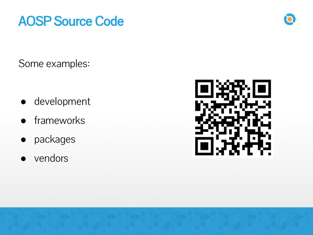 AOSP Source Code Some examples: ● development ●...