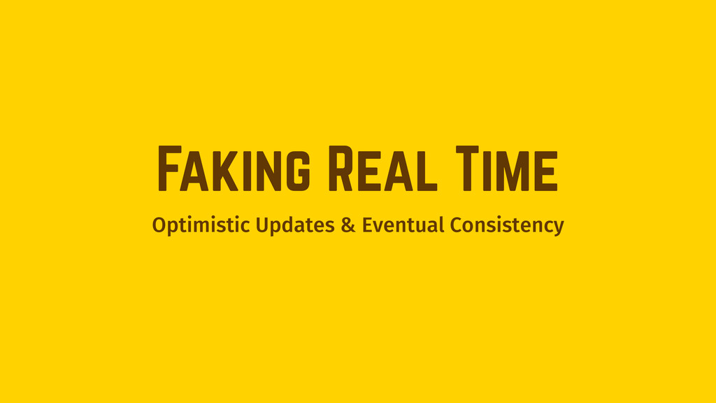 Faking Real Time Optimistic Updates & Eventual ...