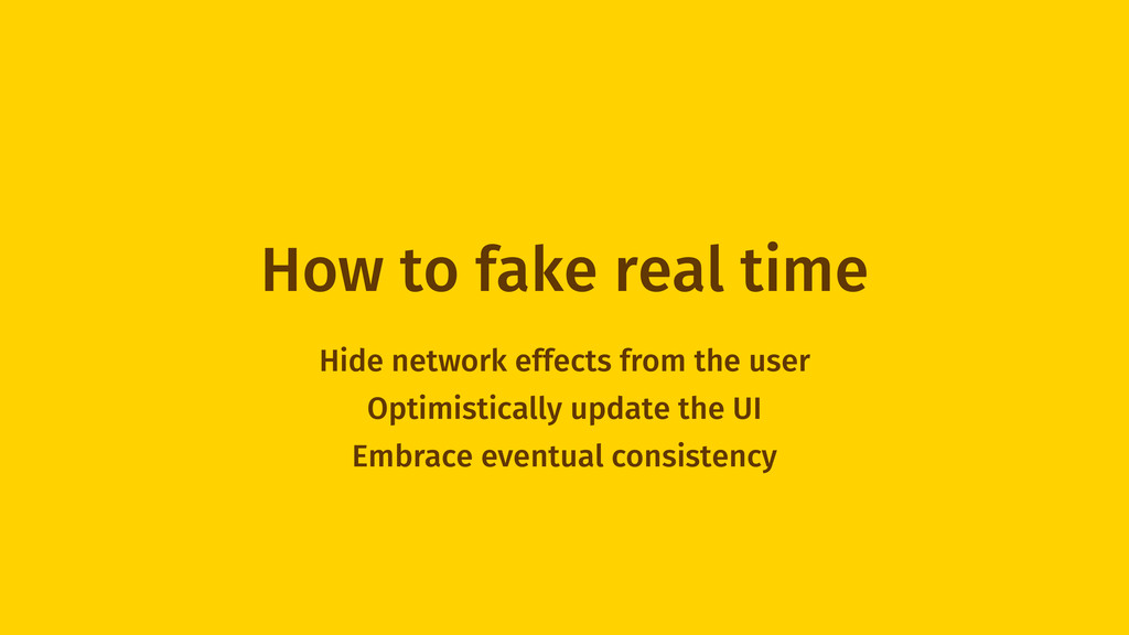 How to fake real time Hide network effects from...